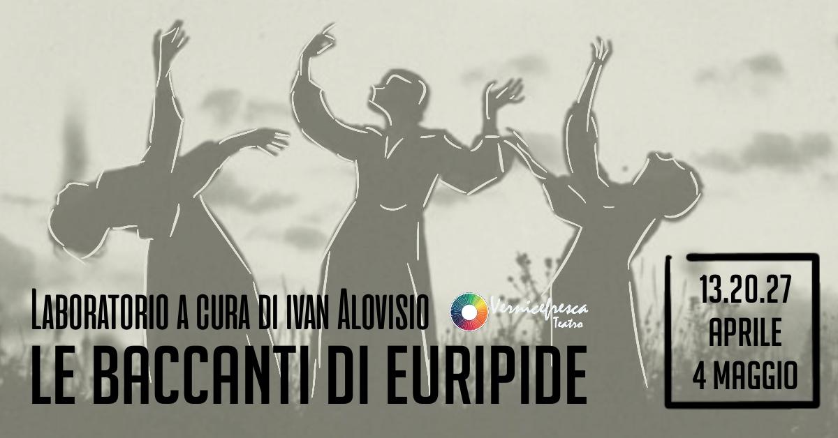 """LABORATORIO su """"Le Baccanti di Euripide"""" con Ivan Alovisio"""